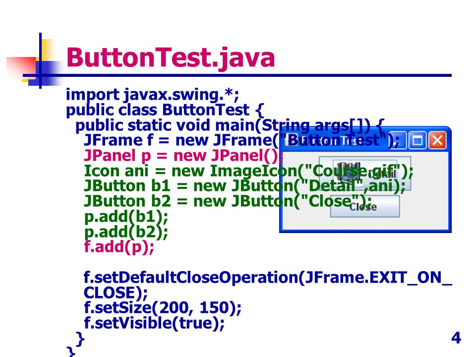 5 LabelTest.java import java.awt.*; import javax.swing.*; public class LabelTest { public static void main(String args[]) { JFrame f = new JFrame( Label Test ); JPanel p = new JPanel(); Icon ani = new ImageIcon( Course.gif ); JLabel l1 = new JLabel( Label Test ,SwingConstants.CENTER); JLabel l2 = new JLabel(ani,SwingConstants.CENTER); JLabel l3 = new JLabel( I am JAVA ,SwingConstants.CENTER); JLabel l4 = new JLabel( I am JAVA ,ani,SwingConstants.LEFT); p.add(l1); p.add(l2); p.add(l3); p.add(l4); f.add(p); f.setDefaultCloseOperation(JFrame.EXIT_ON_CLOSE); f.setSize(200, 200); f.setVisible(true); }