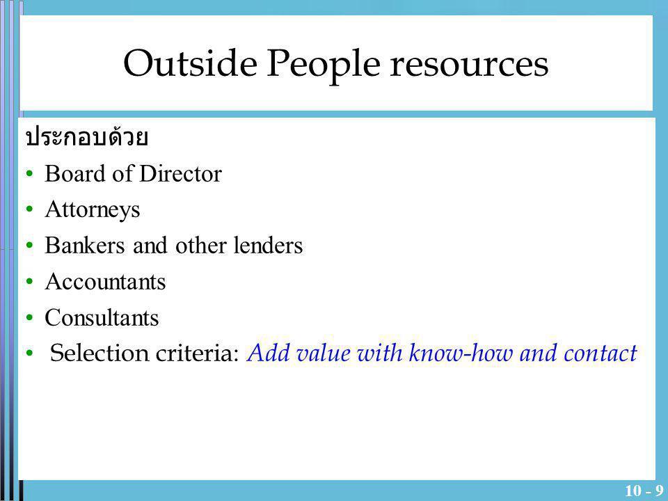 10 - 10 Broad of directors การตัดสินใจว่าจะมี broad of director หรือไม่นั้น เกิดจาก สิ่งต่อไปนี้ - รูปแบบการจัดตั้งองค์การ (forms of organization) - นักลงทุน (investor) หรือผู้ร่วมทุน (Venture capitalist) ในกิจการ จะต้องการ คณะกรรมการบริหาร - องค์การขาดประสบการณ์ know-how หรือ เครือข่าย คณะกรรมการบริหารอย่างน้อยครึ่งหนึ่งควรสรรหาจาก ภายนอกบริษัท ความกลัวที่ว่าคณะกรรมการจะมีโอกาส Take over กิจการ นั้น ไม่มีปรากฏให้เห็นมาก่อน
