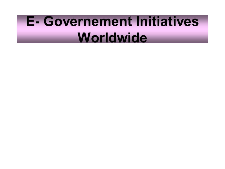 E- Governement Initiatives Worldwide