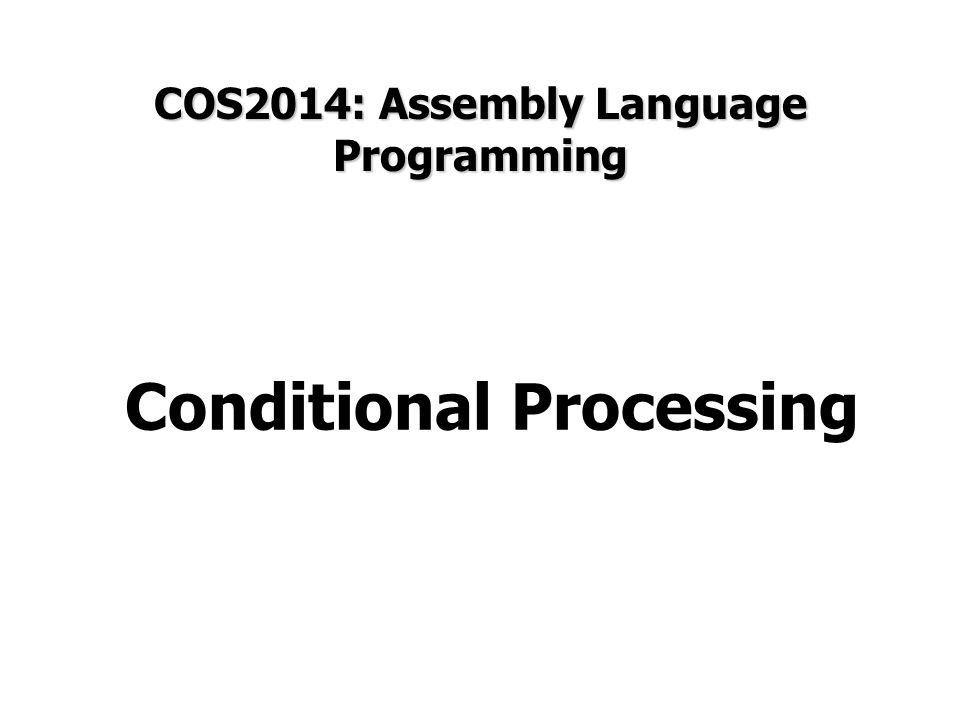 COS2014: Assembly Language Programming Conditional Processing