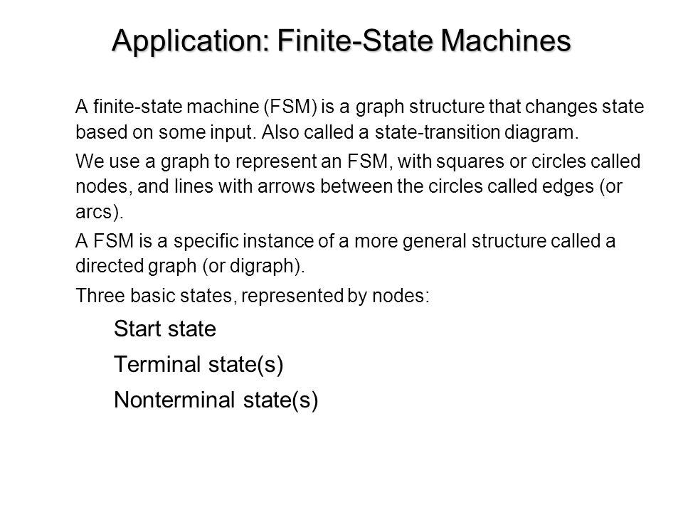 Application: Finite-State Machines A finite-state machine (FSM) is a graph structure that changes state based on some input.