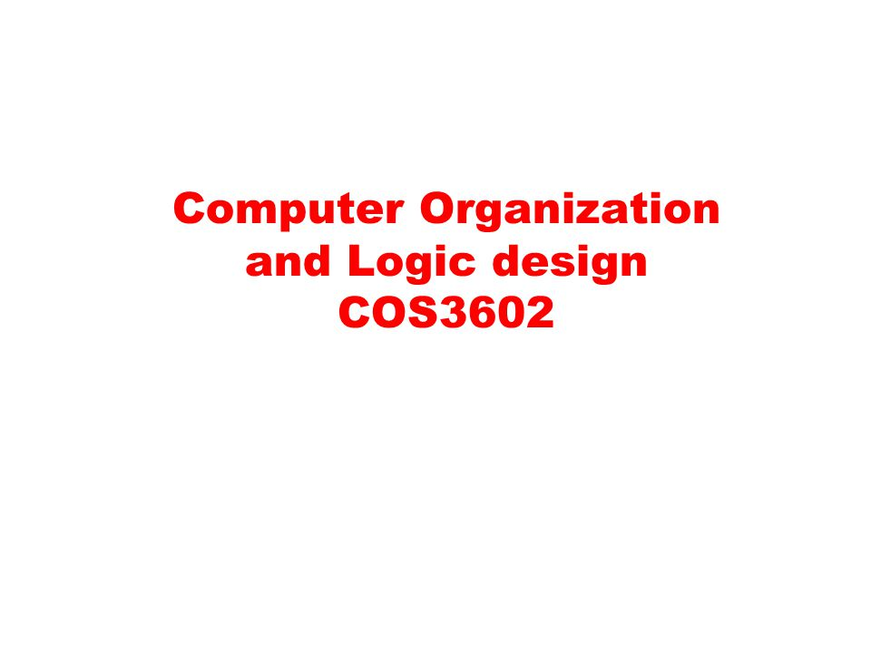 Computer Organization and Logic design COS3602