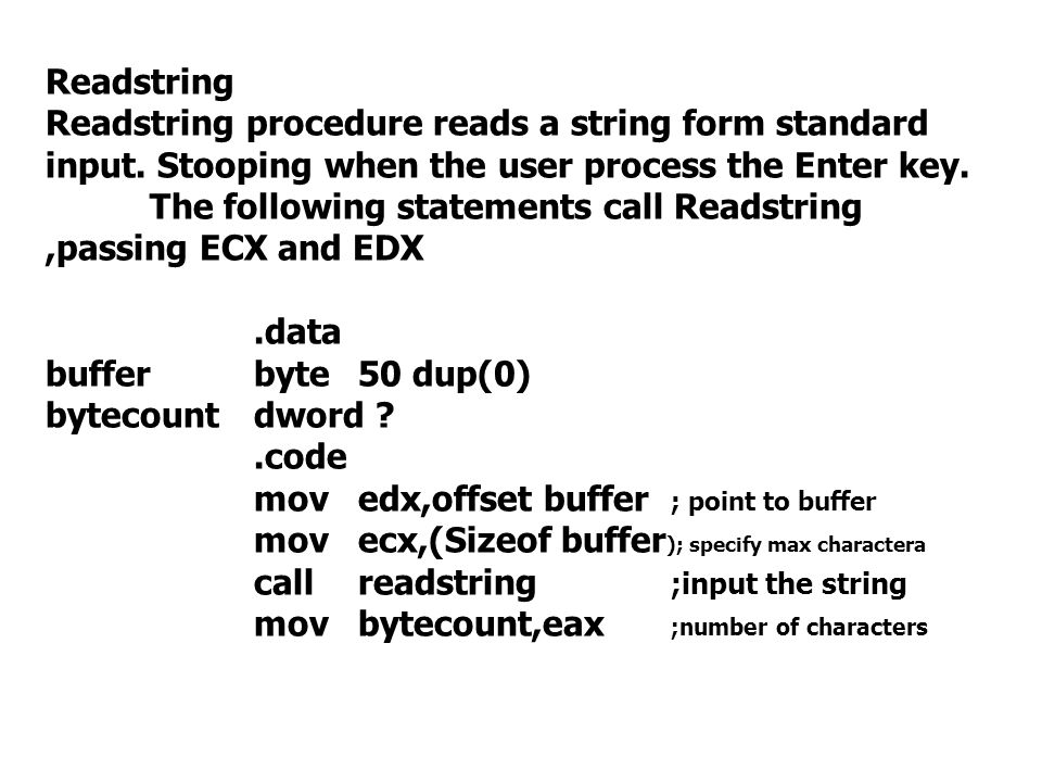 Readstring Readstring procedure reads a string form standard input. Stooping when the user process the Enter key. The following statements call Readst