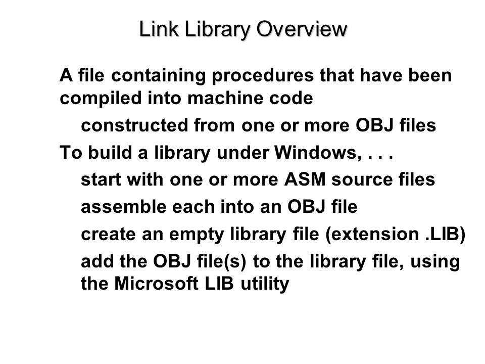 Calling a Library Procedure INCLUDE Irvine32.inc.code mov eax,1234h; input argument call WriteHex; show hex number call Crlf; end of line การเรียก procedure จาก Library โดยการใช้คำสั่ง CALL บาง procedures ต้องการกำหนดค่าอินพุตของ arguments ซึ่งการ ทำงานคำสั่งเทียม INCLUDE directive จะทำสำเนารูปแบบของ procedure เพื่อแสดงให้เห็น Procedures ตัวอย่างการแสดงผลในการพิมพ์ค่า 1234 ที่จอภาพ :