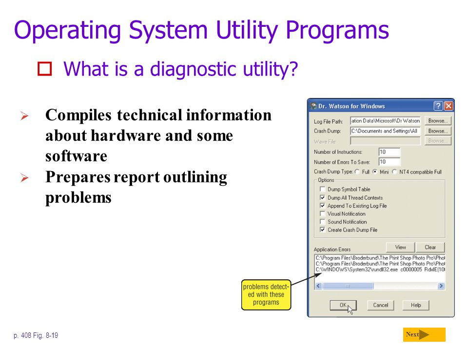 Operating System Utility Programs  What is a diagnostic utility? Next p. 408 Fig. 8-19  Compiles technical information about hardware and some softw