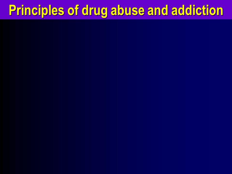 Principles of drug abuse and addiction