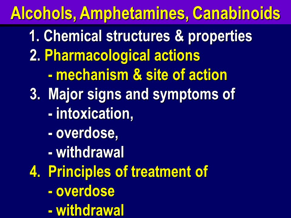 Alcohols, Amphetamines, Canabinoids 1.Chemical structures & properties 2.