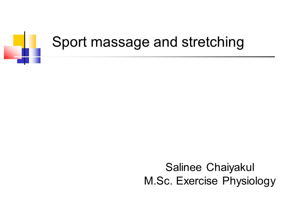 Sport massage and stretching Salinee Chaiyakul M.Sc. Exercise Physiology