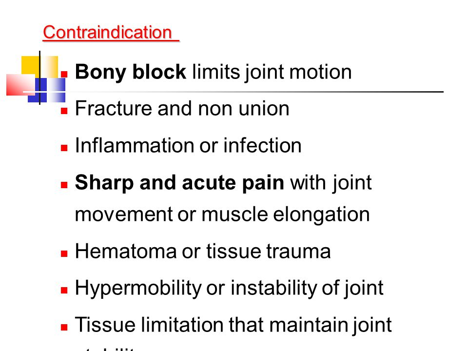 Bony block limits joint motion Fracture and non union Inflammation or infection Sharp and acute pain with joint movement or muscle elongation Hematoma