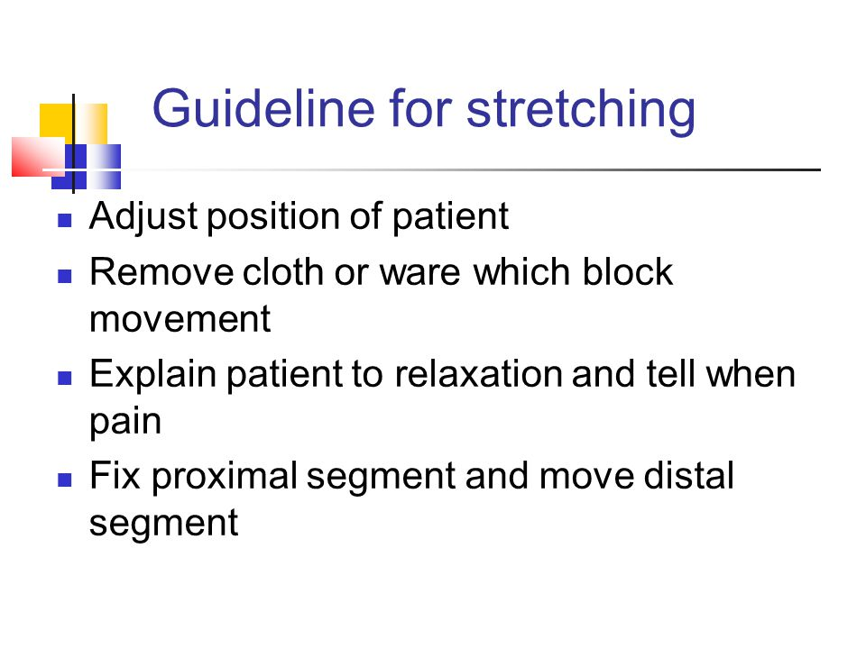 Adjust position of patient Remove cloth or ware which block movement Explain patient to relaxation and tell when pain Fix proximal segment and move di