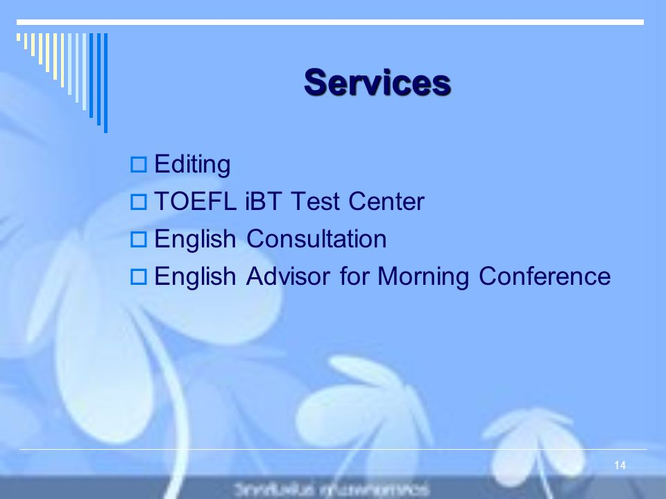 Services  Editing  TOEFL iBT Test Center  English Consultation  English Advisor for Morning Conference 14