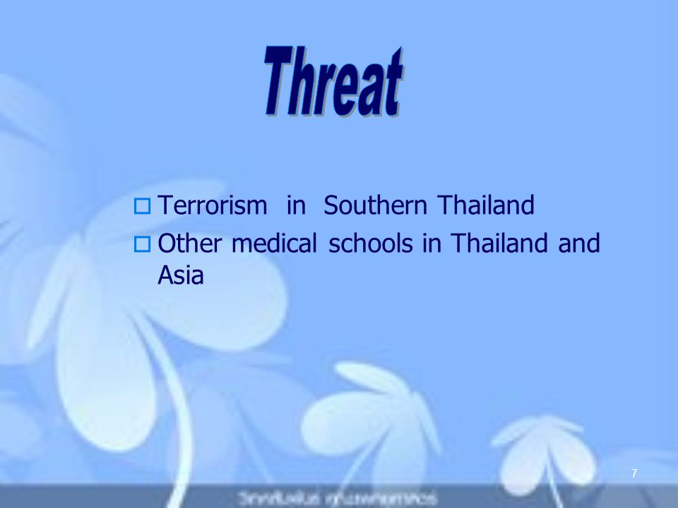 Terrorism in Southern Thailand  Other medical schools in Thailand and Asia 7