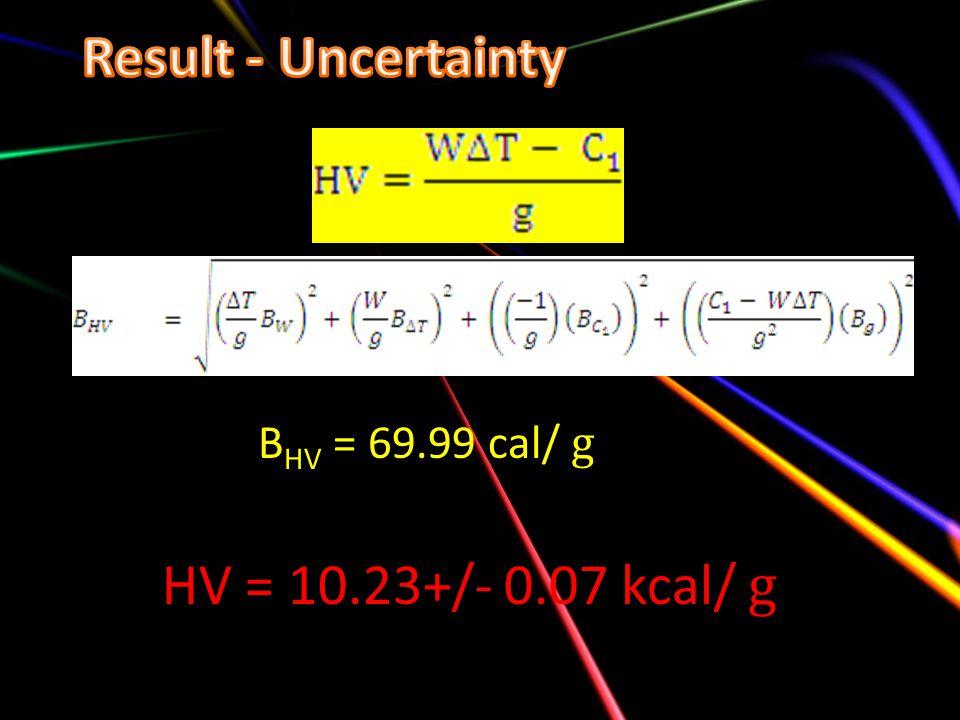 B HV = 69.99 cal/ g HV = 10.23+/- 0.07 kcal/ g