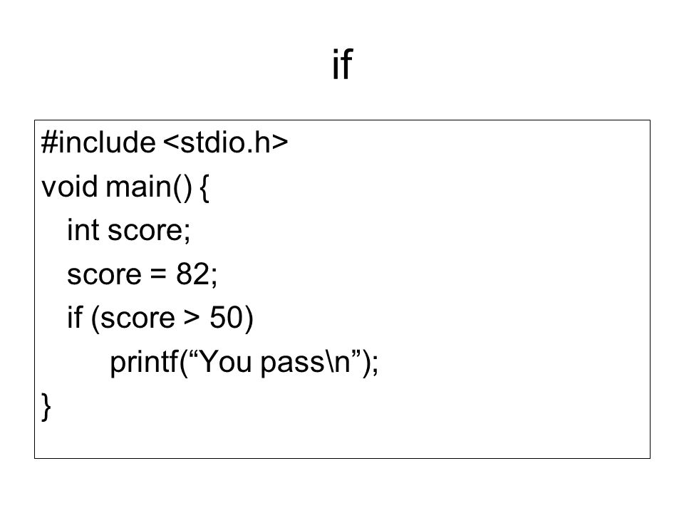 "if #include void main() { int score; score = 82; if (score > 50) printf(""You pass\n""); }"