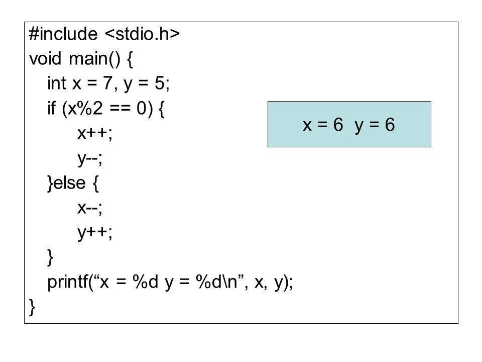 "#include void main() { int x = 7, y = 5; if (x%2 == 0) { x++; y--; }else { x--; y++; } printf(""x = %d y = %d\n"", x, y); } x = 6 y = 6"