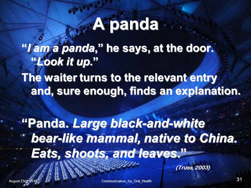 August 23rd, 2010Communication_for_Oral_Health 31 A panda I am a panda, he says, at the door.