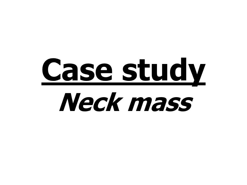 Case study Neck mass