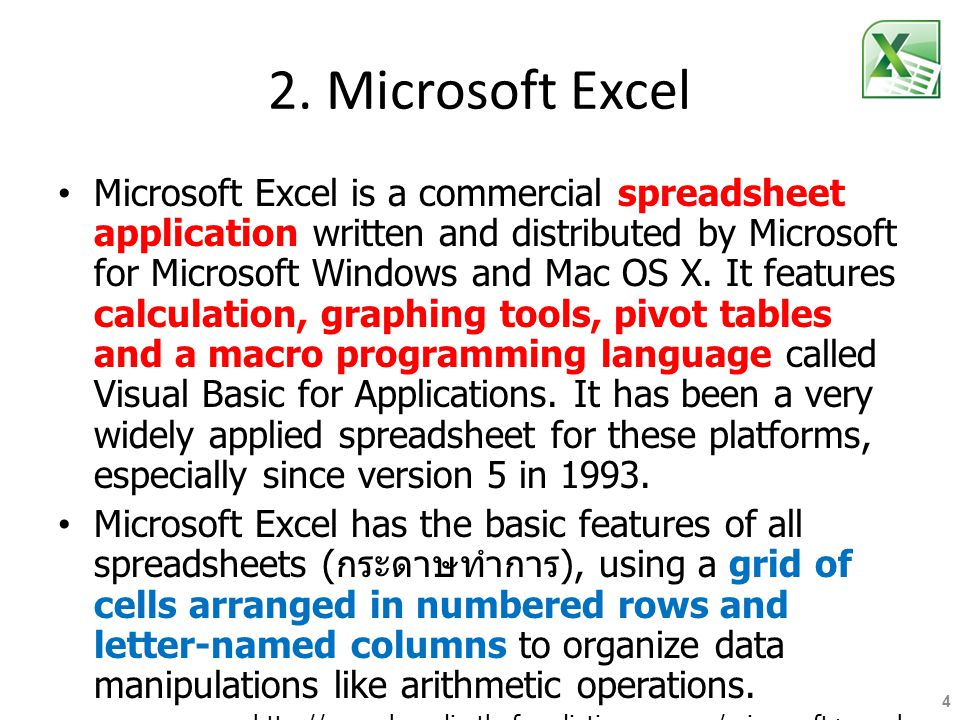 2. Microsoft Excel Microsoft Excel is a commercial spreadsheet application written and distributed by Microsoft for Microsoft Windows and Mac OS X. It