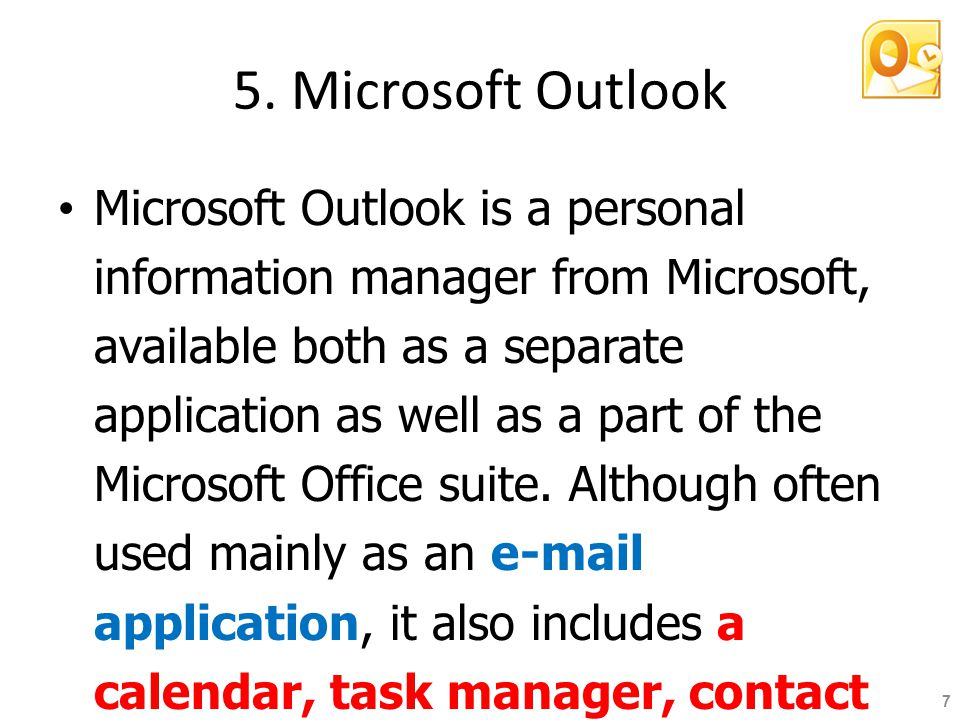 5. Microsoft Outlook Microsoft Outlook is a personal information manager from Microsoft, available both as a separate application as well as a part of