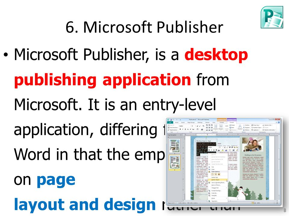 6. Microsoft Publisher Microsoft Publisher, is a desktop publishing application from Microsoft. It is an entry-level application, differing from Micro