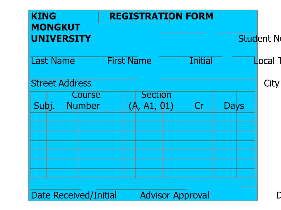 23 KING REGISTRATION FORM MONGKUT UNIVERSITY Student Number Semester/Year Last Name First Name Initial Local Telephone Number Date Street Address City State Zip Course Section Subj.