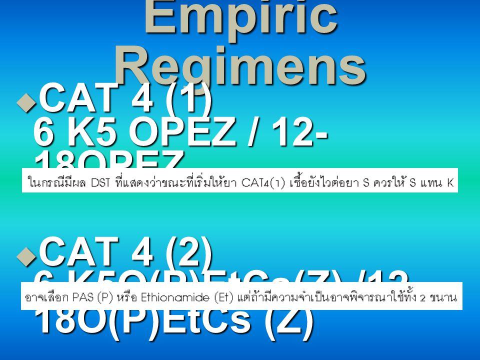 Empiric Regimens  CAT 4 (1) 6 K5 OPEZ / 12- 18OPEZ  CAT 4 (2) 6 K5O(P)EtCs(Z) /12- 18O(P)EtCs (Z)