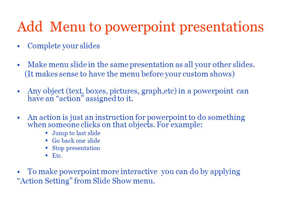 Add Menu to powerpoint presentations Complete your slides Make menu slide in the same presentation as all your other slides.