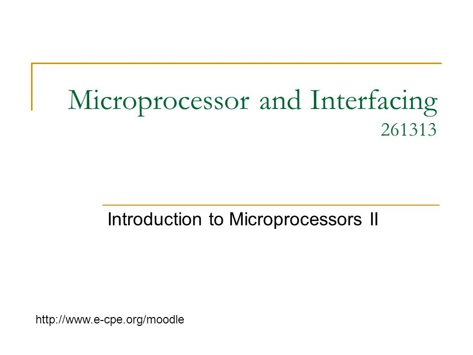 Microprocessor and Interfacing 261313 Introduction to Microprocessors II http://www.e-cpe.org/moodle