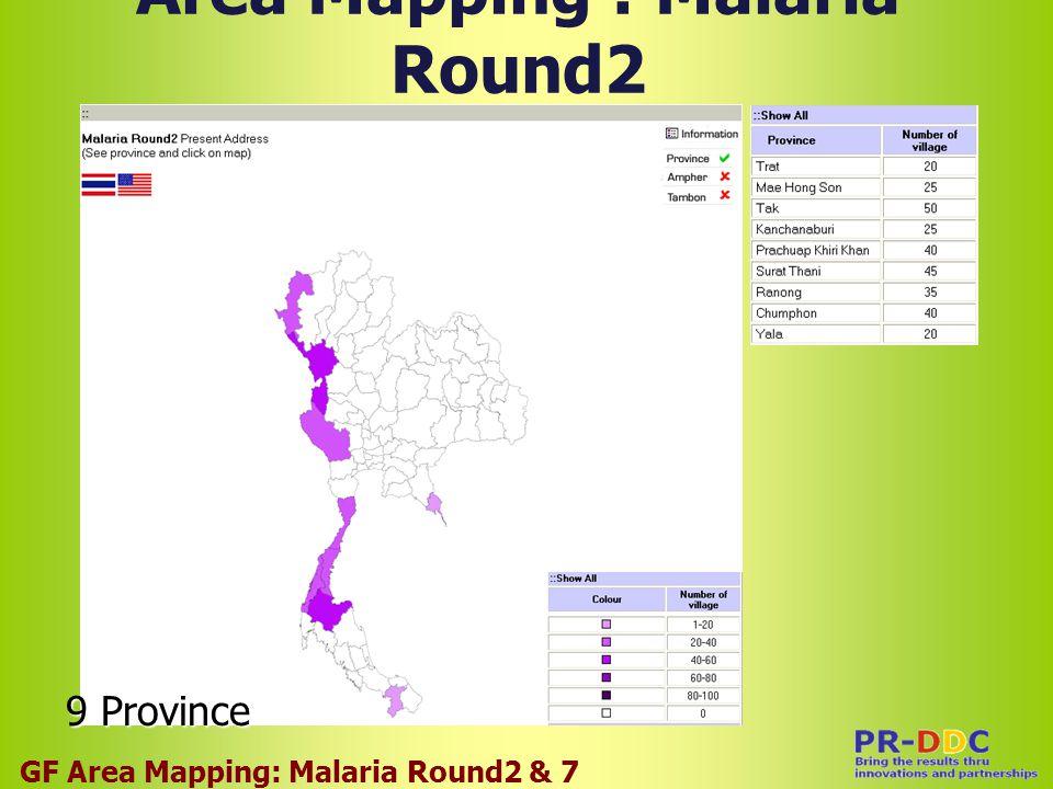 Area Mapping : Malaria Round2 GF Area Mapping: Malaria Round2 & 7 9 Province