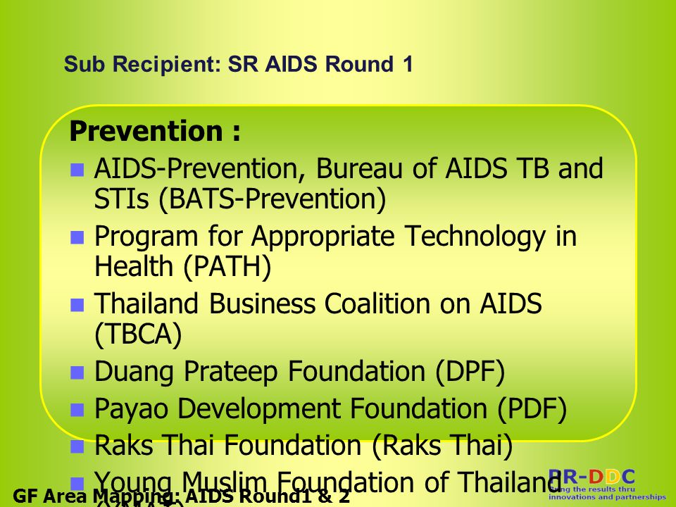 Sub Recipient: SR AIDS Round 1 GF Area Mapping: AIDS Round1 & 2 Prevention : AIDS-Prevention, Bureau of AIDS TB and STIs (BATS-Prevention) Program for