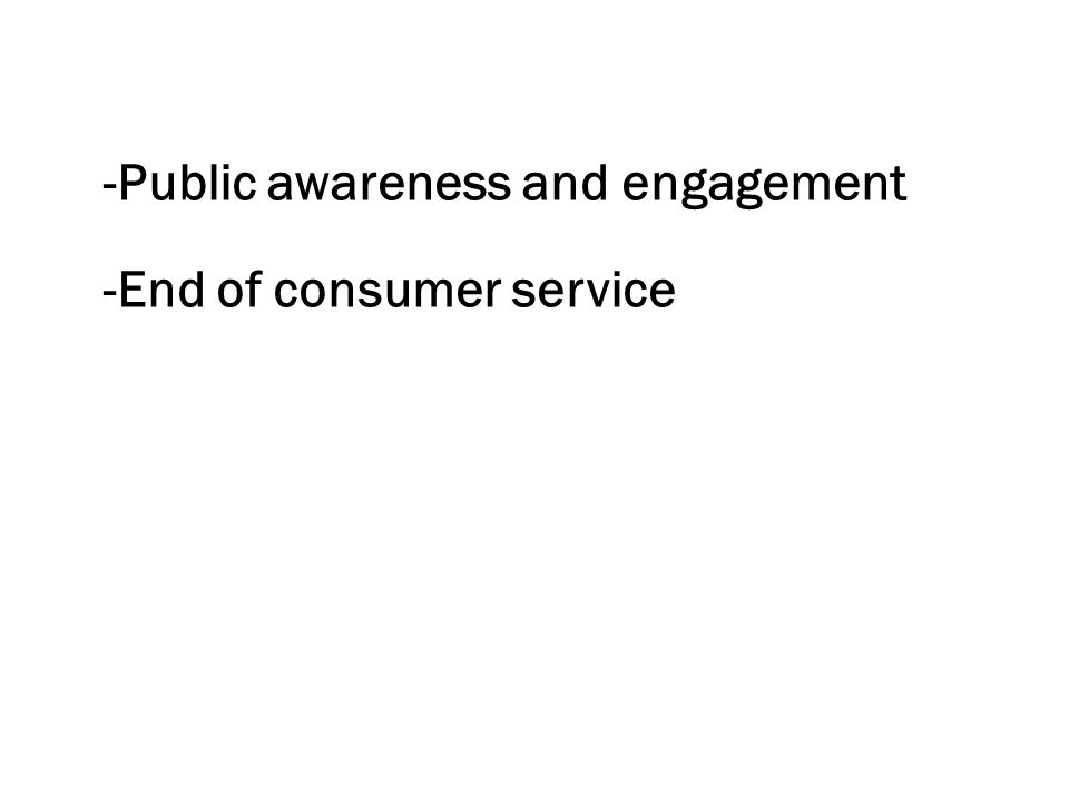 -Public awareness and engagement -End of consumer service