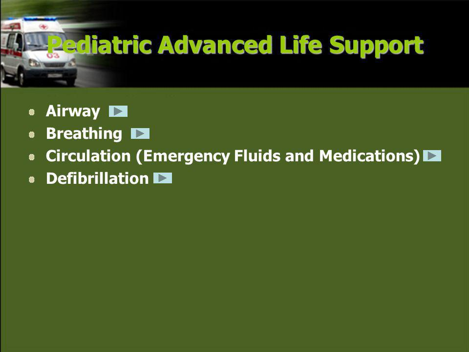 Pediatric Advanced Life Support Airway Breathing Circulation (Emergency Fluids and Medications) Defibrillation