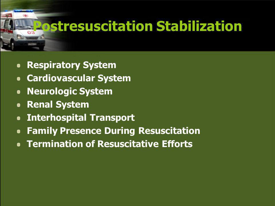 Postresuscitation Stabilization Respiratory System Cardiovascular System Neurologic System Renal System Interhospital Transport Family Presence During