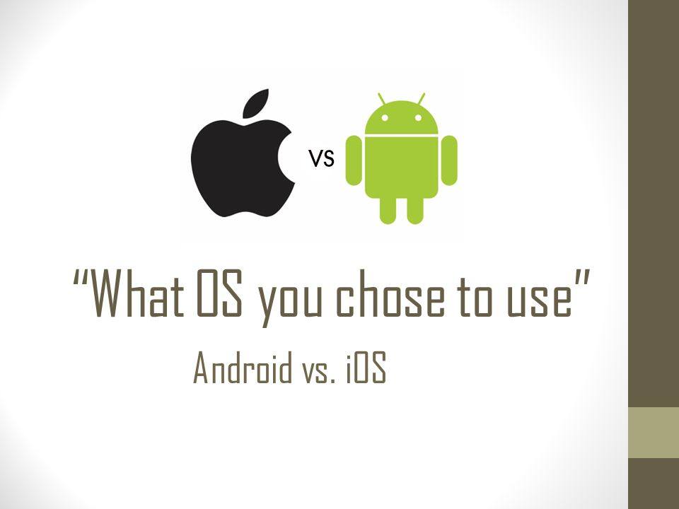 """What OS you chose to use"" Android vs. iOS"