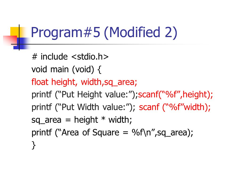 "Program#5 (Modified 2) # include void main (void) { float height, width,sq_area; printf (""Put Height value:"");scanf(""%f"",height); printf (""Put Width v"