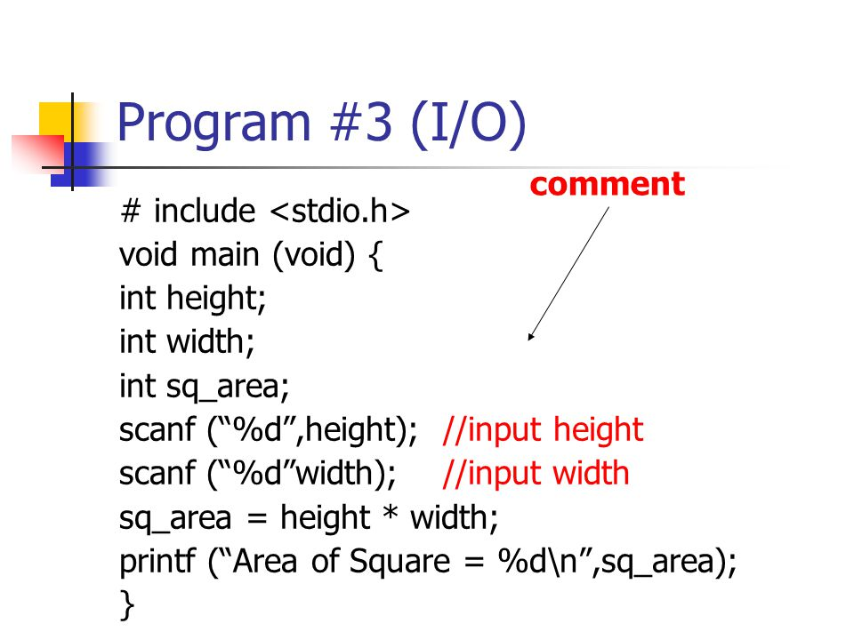 Program#4 (Modified 1) # include void main (void) { int height, width,sq_area; printf ( Put Height value: );scanf( %d ,height); printf ( Put Width value: ); scanf ( %d width); sq_area = height * width; printf ( Area of Square = %d\n ,sq_area); }