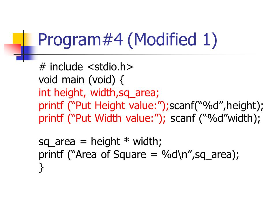 "Program#4 (Modified 1) # include void main (void) { int height, width,sq_area; printf (""Put Height value:"");scanf(""%d"",height); printf (""Put Width val"