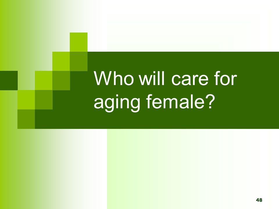48 Who will care for aging female?