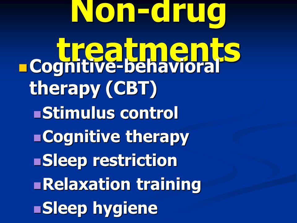 Non-drug treatments Cognitive-behavioral therapy (CBT) Cognitive-behavioral therapy (CBT) Stimulus control Stimulus control Cognitive therapy Cognitiv