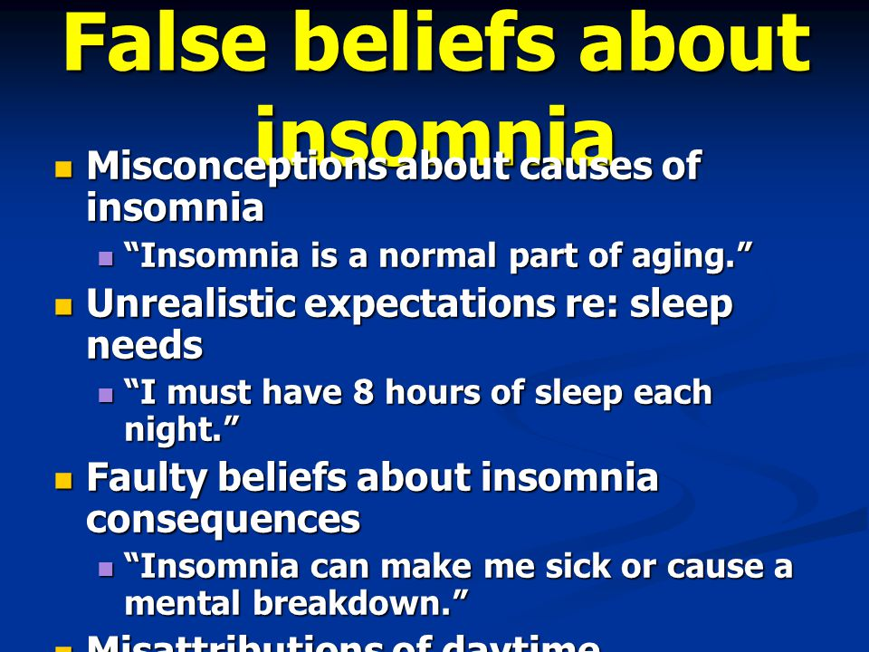 "False beliefs about insomnia Misconceptions about causes of insomnia Misconceptions about causes of insomnia ""Insomnia is a normal part of aging."" ""In"