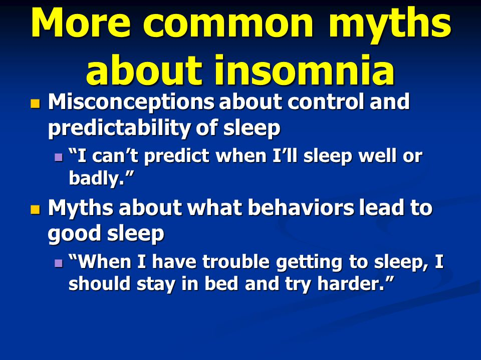 "More common myths about insomnia Misconceptions about control and predictability of sleep Misconceptions about control and predictability of sleep ""I"