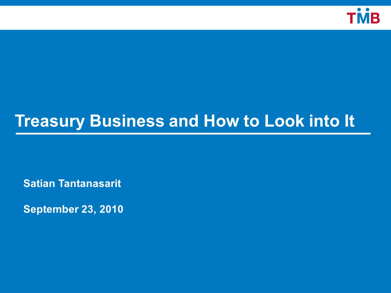 11 Treasury Business and How to Look into It Satian Tantanasarit September 23, 2010
