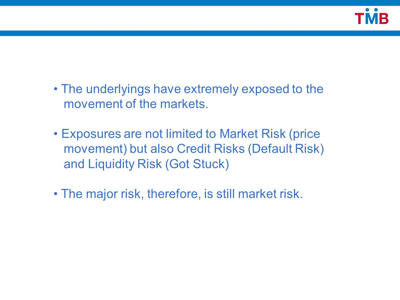 The underlyings have extremely exposed to the movement of the markets.