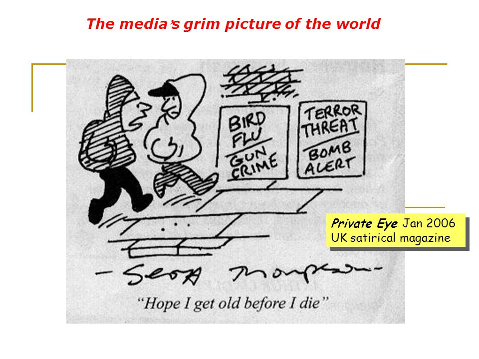 The media ' s grim picture of the world Private Eye Jan 2006 UK satirical magazine Private Eye Jan 2006 UK satirical magazine