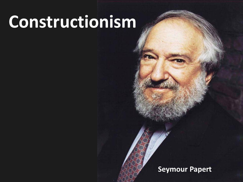 Constructionism Seymour Papert
