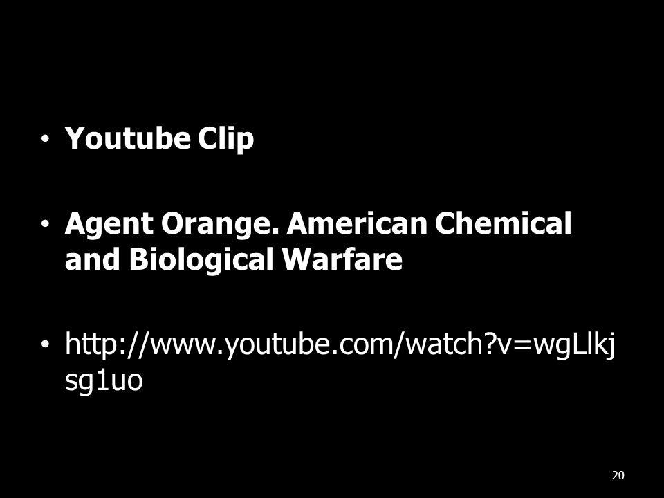 Youtube Clip Agent Orange. American Chemical and Biological Warfare http://www.youtube.com/watch?v=wgLlkj sg1uo 20