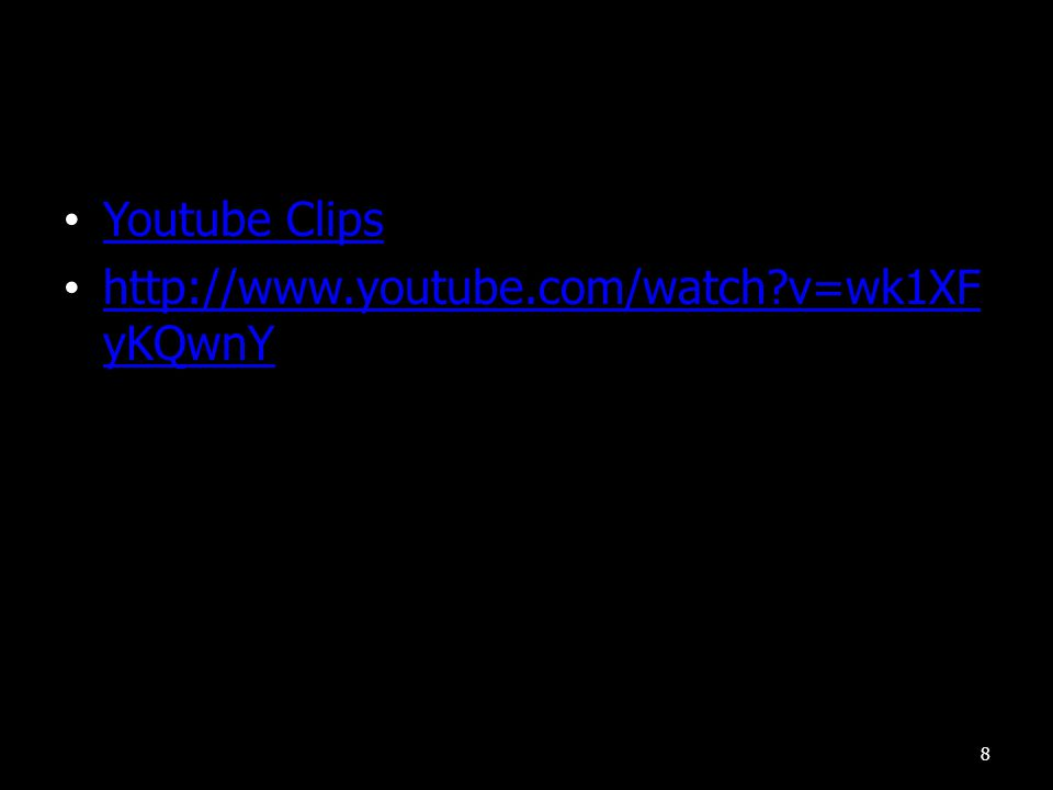 Youtube Clips http://www.youtube.com/watch?v=wk1XF yKQwnY http://www.youtube.com/watch?v=wk1XF yKQwnY 8
