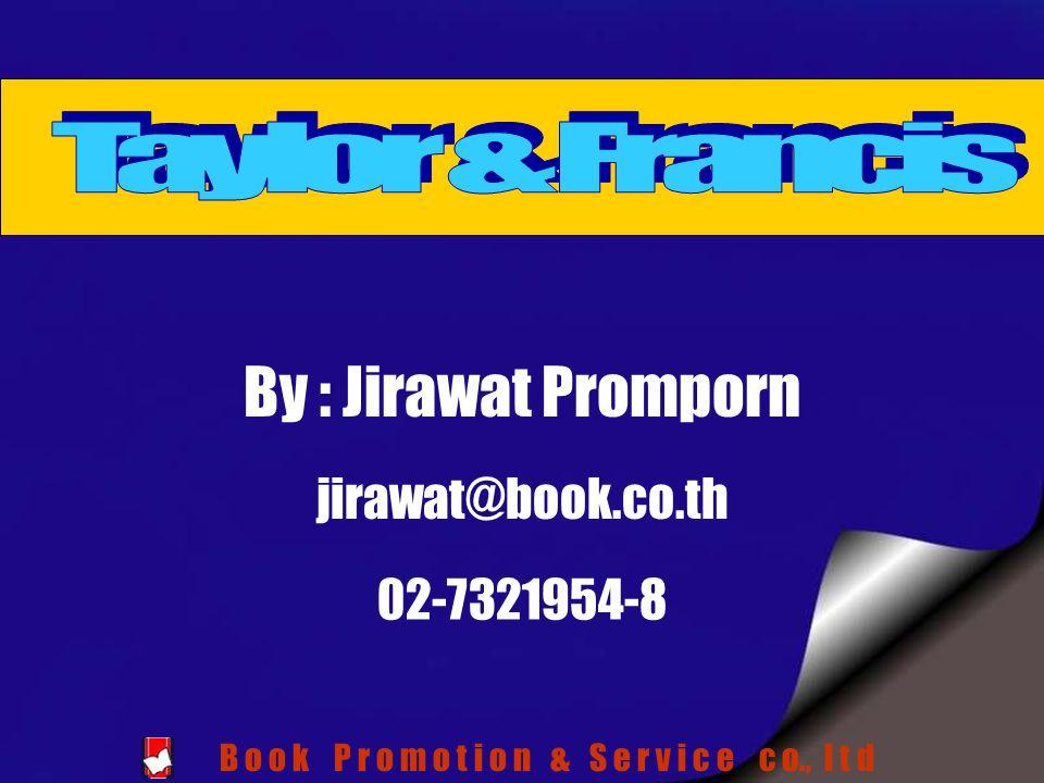 By : Jirawat Promporn jirawat@book.co.th 02-7321954-8 B o o k P r o m o t i o n & S e r v i c e c o., l t d
