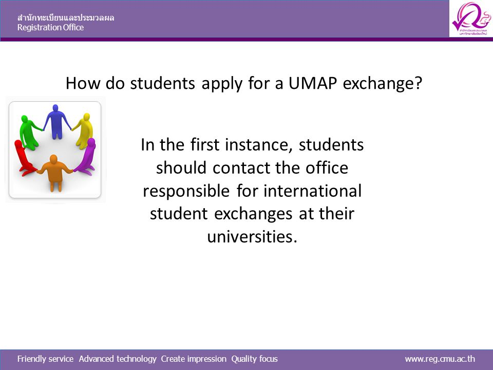 www.reg.cmu.ac.thFriendly service Advanced technology Create impression Quality focus สำนักทะเบียนและประมวลผล Registration Office Does UMAP provide funds for students or staff exchanges.