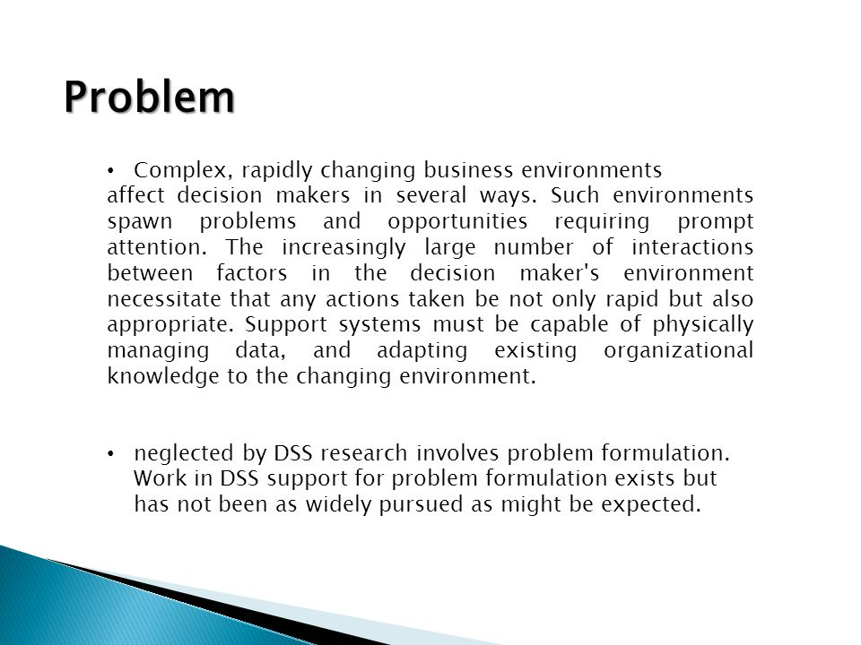 Problem Complex, rapidly changing business environments affect decision makers in several ways. Such environments spawn problems and opportunities req
